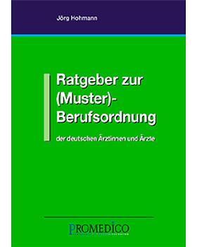 Ratgeber zur (Muster)- Berufsordnung der Deutschen Ärztinnen und Ärzte, Hohmann, Promedico Verlag, medishop.de